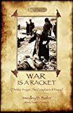 War Is A Racket: With The War Prayer and The Complaint of Peace