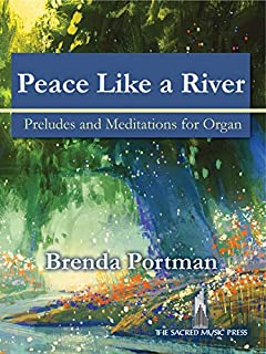 Peace Like a River: Preludes and Meditations for Organ