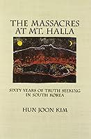 The Massacres at Mt. Halla: Sixty Years of Truth Seeking in South Korea by Hun Joon Kim(2014-02-06)