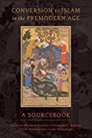 Conversion to Islam in the Premodern Age: A Sourcebook
