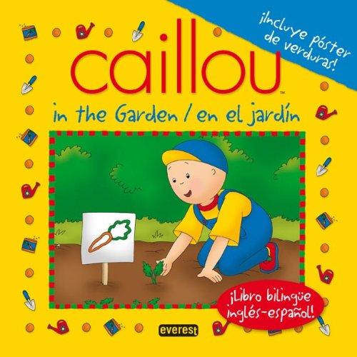 Caillou in the garden / Caillou en el jardín: ¡Libro bilingüe inglés-español! (Playtime / hora de jugar)