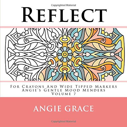 Reflect - For Crayons And Wide Tipped Markers: Angie's Gentle Mood Menders - Volume 7 (Angie's Gentle Mood Menders - For Crayons And Wide Tipped Markers)