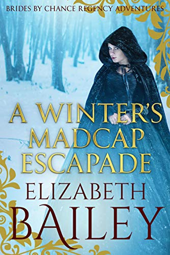 Book: A Winter's Madcap Escapade (Brides By Chance Regency Adventures Book 4) by Elizabeth Bailey