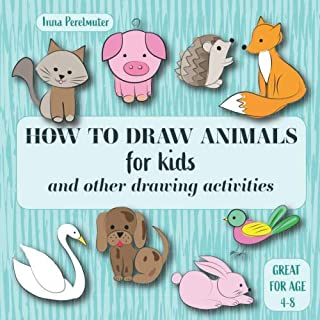 How to Draw Animals for Kids: and other drawing activities. Step by Step Drawing Lessons For Children and Beginners. Great for age 4-8. (drawing for children)