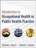 Introduction to Occupational Health in Public Health Practice (Public Health/Environmental Health Book 13)