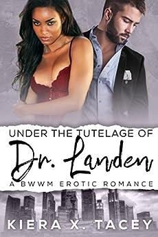 Under The Tutelage of Dr. Landen: Under The Tutelage Book 1 (Under The Tutelage Series) by [Kiera X. Tacey]