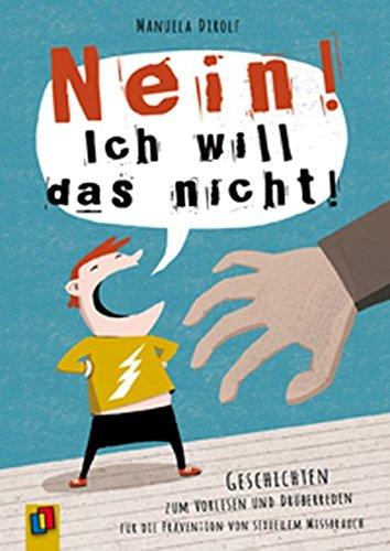"""""""NEIN! Ich will das nicht!"""": Geschichten zum Vorlesen und Drüberreden für die Prävention von sexuellem Missbrauch"""