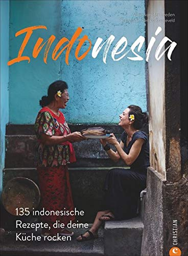 Indonesia: 135 indonesische Rezepte, die deine Küche rocken