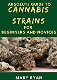 Absolute Guide To Cannabis Strain For Beginners And Novices (English Edition)