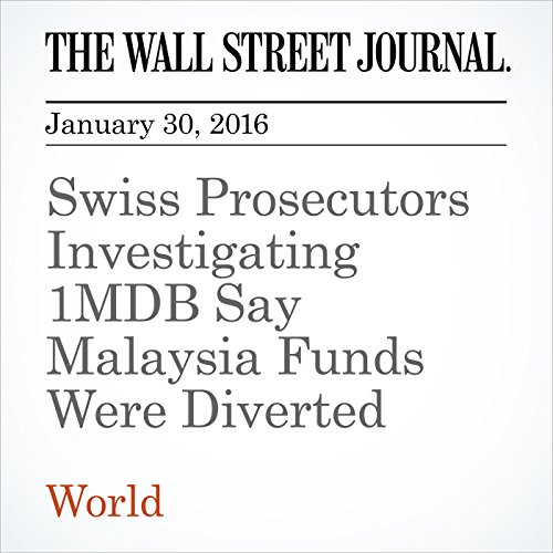 Swiss Prosecutors Investigating 1MDB Say Malaysia Funds Were Diverted cover art