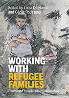 Working with Refugee Families: Trauma and Exile in Family Relationships