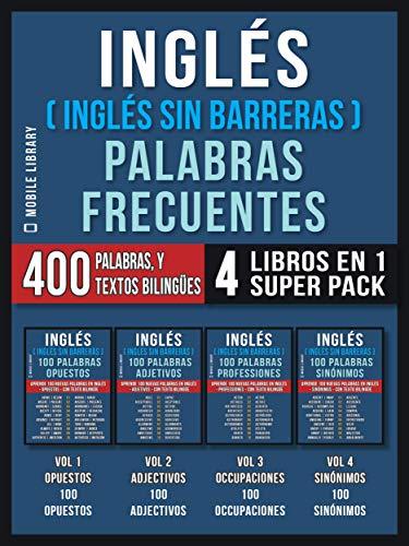 Inglés (Inglés Sin Barreras)  Palabras Frecuentes (4 libros en 1 Super Pack): 400 palabras frecuentes en inglés explicadas en español con textos bilingües (Foreign Language Learning Guides) eBook: Mobile Library: Amazon.es: Tienda Kindle