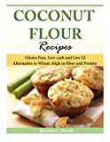 Coconut Flour Recipes: Gluten Free, Low-carb and Low GI Alternative to Wheat: High in Fiber and...