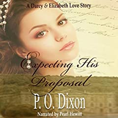 Expecting His Proposal: A Darcy and Elizabeth Short Story
