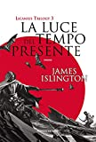 La luce del tempo presente. Licanius trilogy (Vol. 3)