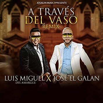 A Traves del Vaso (Remix) [feat. Luis Miguel Del Amargue]