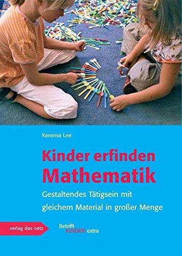 Kinder erfinden Mathematik: Das Konzept mit gleichem Material in großer Menge: Gestaltendes Tätigsein mit gleichem Material in großer Menge