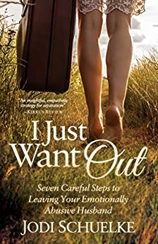 I Just Want Out: Seven Careful Steps to Leaving Your Emotionally Abusive Husband by [Jodi Schuelke]