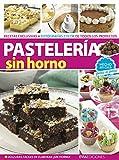PASTELERÍA SIN HORNO: hecho en casa, paso a paso (REPOSTERIA, PASTELERIA, POSTRE, TORTAS Y OTROS...