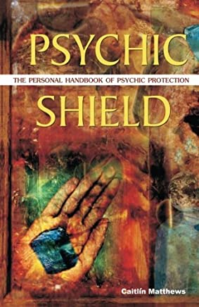 Psychic Shield: The Personal Handbook of Psychic Protection by Caitlin Matthews(2006-05-09)