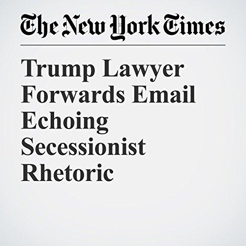 Trump Lawyer Forwards Email Echoing Secessionist Rhetoric copertina