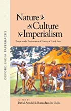 Nature, Culture, Imperialism: Essays on the Environmental History of South Asia (Studies in Social Ecology and Environmental History)