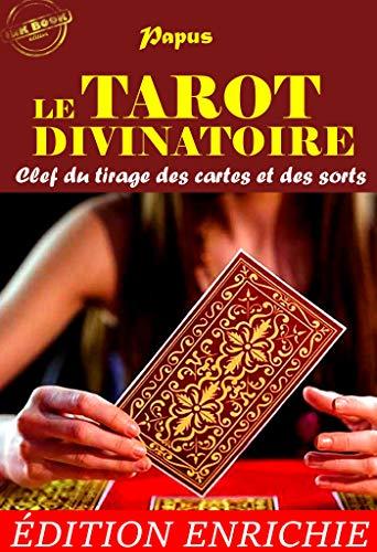 Le Tarot Divinatoire : Clef du tirage des cartes et des sorts (Nouvelle Édition revue et augmentée) (French Edition)