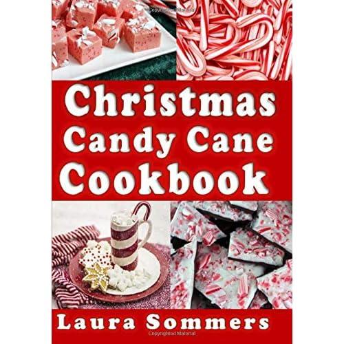 Christmas Candy Cane Cookbook: Recipes Using Peppermint Candy Canes (Christmas Cookbook) (Volume 4)