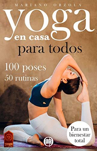 Yoga en casa para todos: Las mejores 100 poses y 50 rutinas de entrenamiento para una vida saludable y un cuerpo en forma. La guía práctica con técnicas ... para principiantes y para expertos