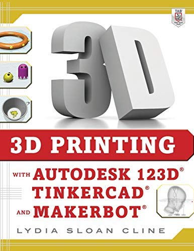 [3D Printing with Autodesk 123D, Tinkercad, and MakerBot] [Cline, Lydia Sloan] [November, 2014]