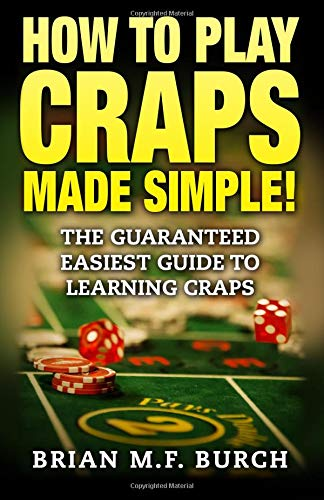 How to Play Craps Made Simple!: The Guaranteed Easiest Guide to Learning Craps