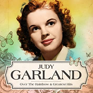 Judy Garland - Over the Rainbow and Greatest Hits (Remastered)