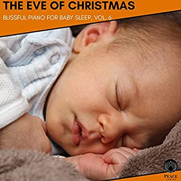The Eve Of Christmas - Blissful Piano For Baby Sleep, Vol. 6