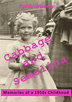 Cabbage and Semolina: Memories of a 1950s Childhood by [Cathy Murray, C Murray]