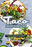 Taco Night Every Day: Discover 20 Delectable Taco Recipes that will Brighten your Nights