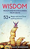 Timeless Wisdom, Wealth and Righteousness from Above: 52+ Money Making and Management Devotionals for a Happiness Project: Lessons from Jesus Christ and ... Mom Management Master the Game Book 1)