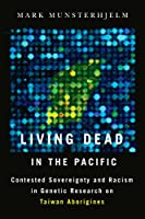 Living Dead in the Pacific: Racism and Sovereignty in Genetics Research on Taiwan Aborigines