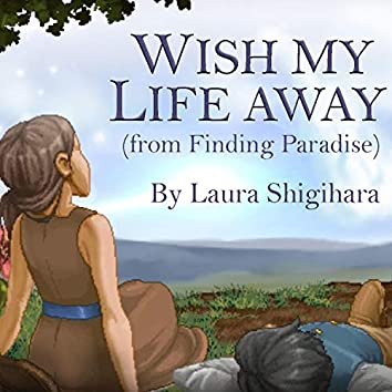 """Wish My Life Away (From """"Finding Paradise"""")"""