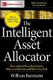The Intelligent Asset Allocator: How to Build Your Portfolio to Maximize Returns and Minimize Risk - William J. Bernstein