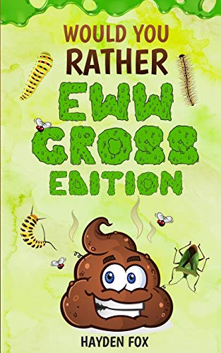 Would You Rather - EWW GROSS Edition: The Ultimate Yucky Interactive Game Book For Kids Filled With Gross Scenarios, Silly Choices, and Disgustingly ... The Whole Family Will Love (or Hate!)