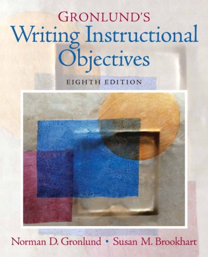 Compare Textbook Prices for Gronlund's Writing Instructional Objectives 8 Edition ISBN 9780131755932 by Gronlund, Norman E.,Brookhart, Susan M.