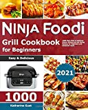 Ninja Foodi Grill Cookbook for Beginners 2021: 1000-Days Easy & Delicious Indoor Grilling and Air Frying Recipes for Beginners and Advanced Users