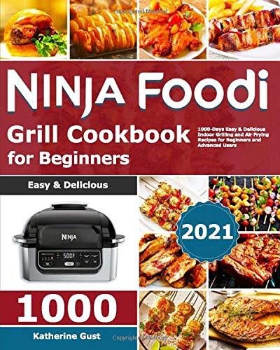Ninja Foodi Grill Cookbook for Beginners 2021:...