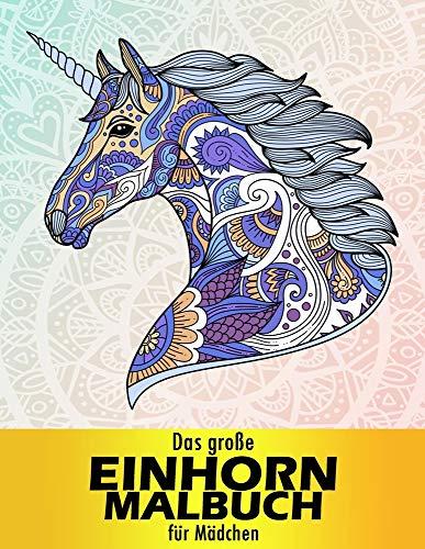 Das große Einhorn Malbuch für Mädchen: Malbuch für Mädchen ab 12 Jahren, Ein perfektes Geschenk für Mädchen   Ausmalbilder für, mandala für erwachsen   pferde mädchen geschenk 10 jahre