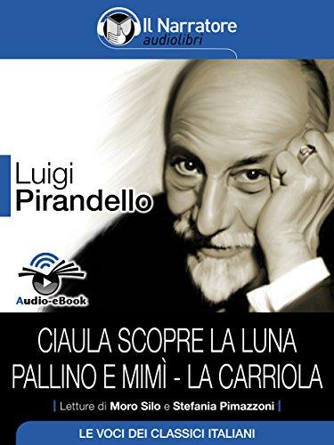 Ciaula scopre la luna - Pallino e Mimì - La carriola (Audio-eBook) (Italian Edition)
