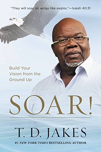 Soar!: Build Your Vision from the Ground Up