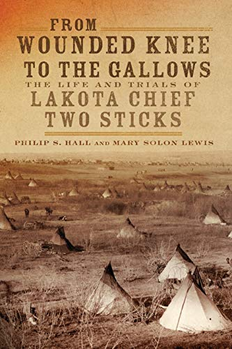 From Wounded Knee to the Gallows: The Life and Trials of Lakota Chief Two Sticks