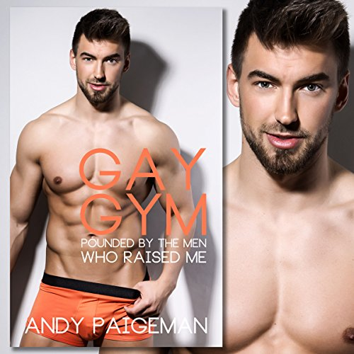 Gay Gym: Pounded by the Men Who Raised Me cover art
