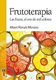 Frutoterapia. La fruta, el oro de mil colores (Frutoterapia / Fruit-Therapy) by Albert Ronald Morales (2014-06-30)