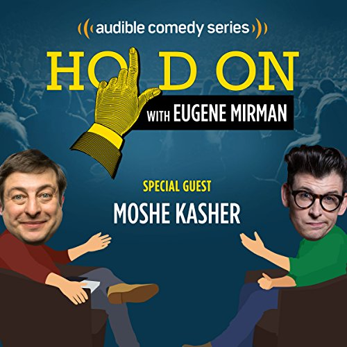 Ep. 6: Moshe Kasher's Sex-Positive Family (Hold On with Eugene Mirman) audiobook cover art